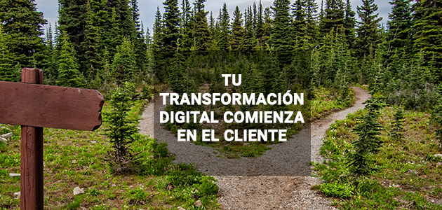 tu transformación digital comienza en el cliente